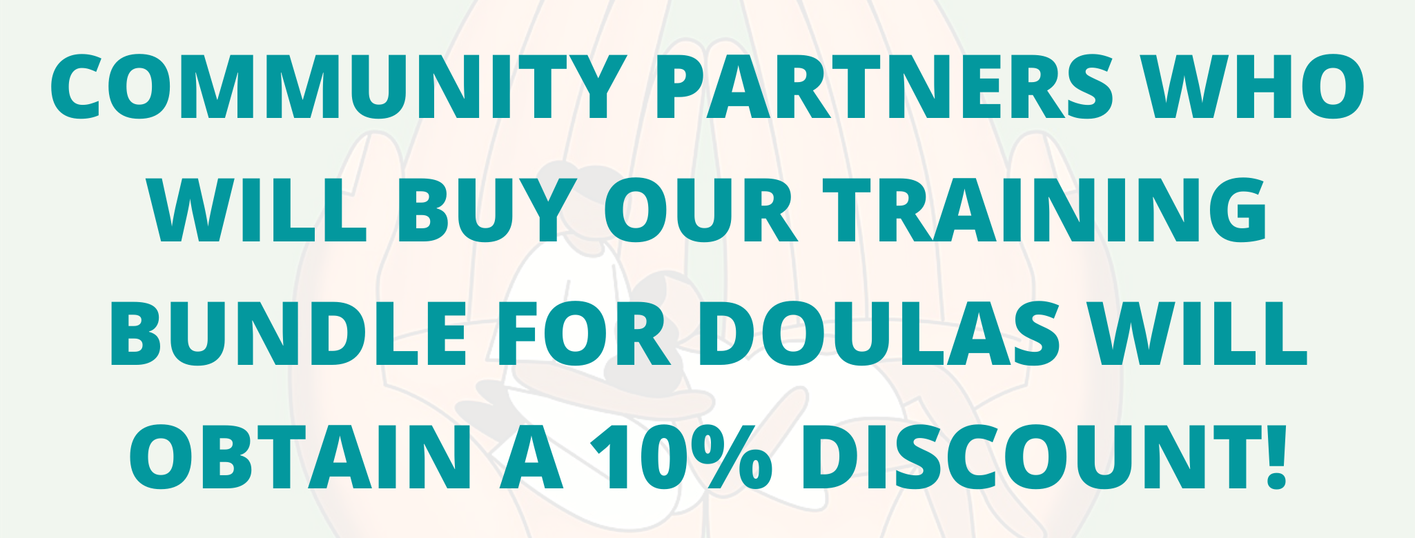 Community Partners who will purchase our Training Bundle for Doulas will obtain a 10% discount!